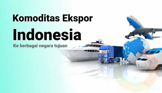Contoh komoditas indonesia yang sudah banyak diekspor ke luar negeri adalah